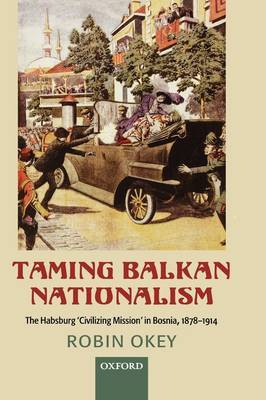 Taming Balkan Nationalism by Robin Okey image