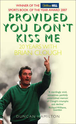 Provided You Don't Kiss Me: 20 Years with Brian Clough by Duncan Hamilton image