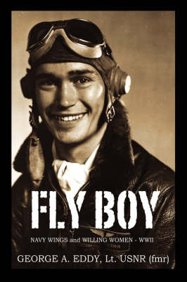 Fly Boy: Navy Wings and Willing Women - WWII by George, A Eddy former Lt USNR image