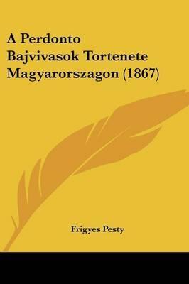 A Perdonto Bajvivasok Tortenete Magyarorszagon (1867) by Frigyes Pesty image