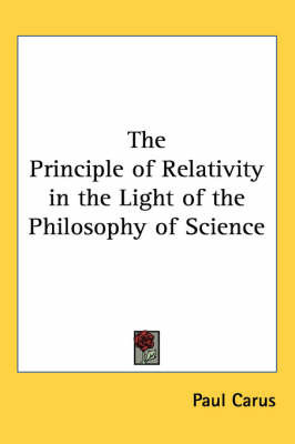 The Principle of Relativity in the Light of the Philosophy of Science by Paul Carus