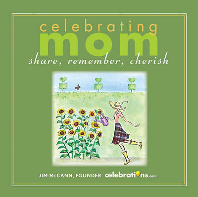 Celebrating Mom: Share, Remember, Cherish by Jim McCann