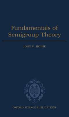 Fundamentals of Semigroup Theory by John M. Howie