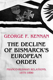 The Decline of Bismarck's European Order by George Frost Kennan