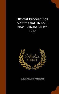 Official Proceedings Volume Vol. 16 No. 1 Nov. 1916-No. 9 Oct. 1917