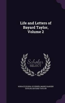 Life and Letters of Bayard Taylor, Volume 2 by Horace Elisha Scudder image