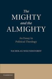 The Mighty and the Almighty by Nicholas Wolterstorff