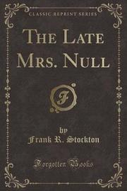 The Late Mrs. Null (Classic Reprint) by Frank .R.Stockton