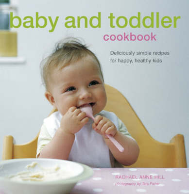 Baby and Toddler Cookbook by Rachel Anne Hill image