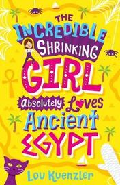 The Incredible Shrinking Girl Absolutely Loves Ancient Egypt by Lou Kuenzler