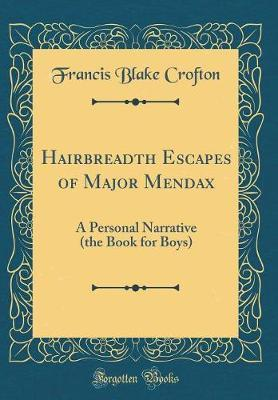 Hairbreadth Escapes of Major Mendax by Francis Blake Crofton