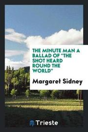 The Minute Man a Ballad of the Shot Heard Round the World by Margaret Sidney image
