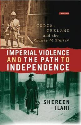Imperial Violence and the Path to Independence by Shereen Ilahi