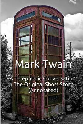 A Telephonic Conversation, the Original Short Story (Annotated): Masterpiece Collection: A Telephonic Conversation, Mark Twain Famous Quotes, Book List, and Biography by Mark Twain ) image