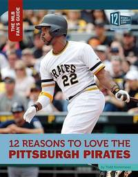 12 Reasons to Love the Pittsburgh Pirates by Todd Kortemeier