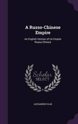 A Russo-Chinese Empire by Alexander Ular