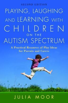 Playing, Laughing and Learning with Children on the Autism Spectrum by Julia Moore