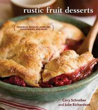 Rustic Fruit Desserts: Crumbles, Buckles, Cobblers, Pandowdies, and More by Cory Schreiber