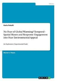 No Fear of Global Warming? Temporal - Spatial Biases and Response Engagement Into Fear Environmental Appeal by Ilaria Patulli