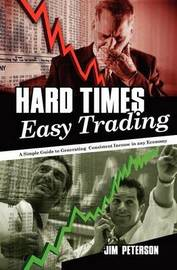 Hard Times Easy Trading by Jim Peterson