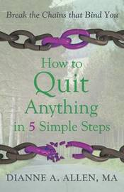 How to Quit Anything in 5 Simple Steps by Ma Dianne a Allen