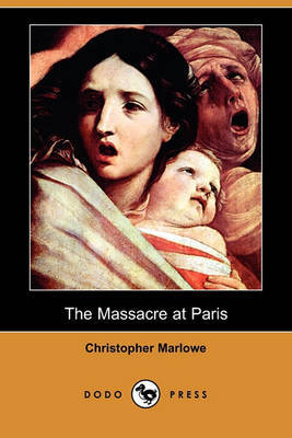 The Massacre at Paris (Dodo Press) by Christopher Marlowe