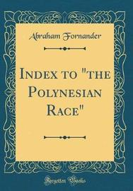 "Index to ""The Polynesian Race"" (Classic Reprint) by Abraham Fornander image"