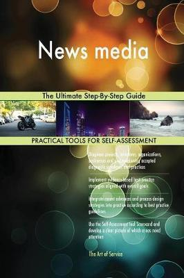 News Media the Ultimate Step-By-Step Guide by Gerardus Blokdyk image
