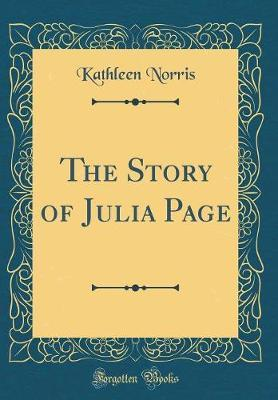 The Story of Julia Page (Classic Reprint) by Kathleen Norris