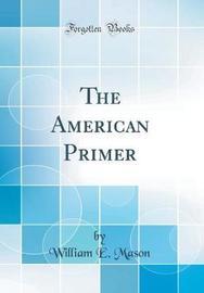 The American Primer (Classic Reprint) by William E. Mason image