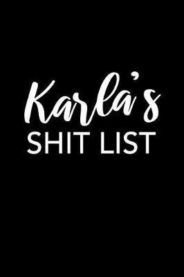 Karla's Shit List by Karla Name Notebooks