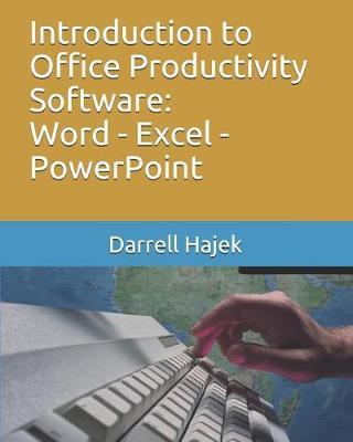 Introduction to Office Productivity Software by Darrell W Hajek