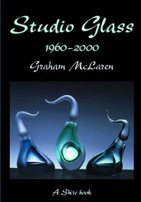 Studio Glass 1960-2000 by Graham McLaren image