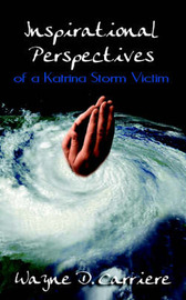 Inspirational Perspectives of a Katrina Storm Victim by Wayne, D. Carriere image