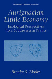 Aurignacian Lithic Economy by Brooke S. Blades