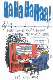 Ha Ha Ha Haa: Quips, Quotes and Cartoons for Music Lovers by Joel Rothman