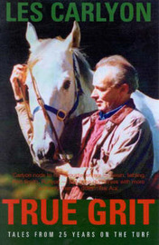 True Grit: Tales from 25 Years on the Turf by L.A. Carlyon