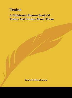 Trains: A Children's Picture Book of Trains and Stories about Them by Louis T Henderson image