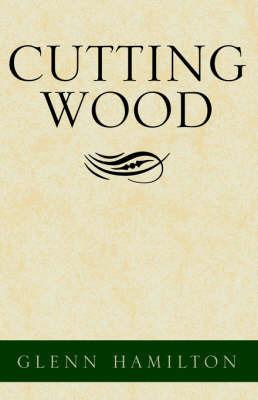 Cutting Wood by Glenn Hamilton