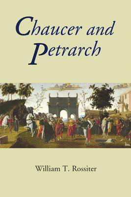 Chaucer and Petrarch by William T. Rossiter