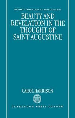 Beauty and Revelation in the Thought of Saint Augustine by Carol Harrison