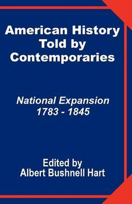 American History Told by Contemporaries: National Expansion 1873 - 1845