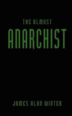 The Almost Anarchist by James Alan Winter image