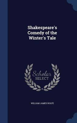 Shakespeare's Comedy of the Winter's Tale by William James Rolfe
