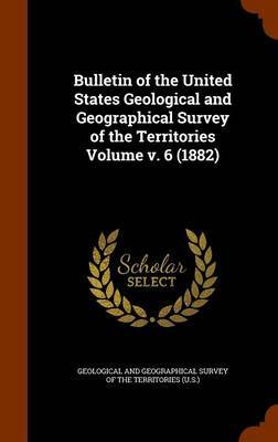 Bulletin of the United States Geological and Geographical Survey of the Territories Volume V. 6 (1882) image