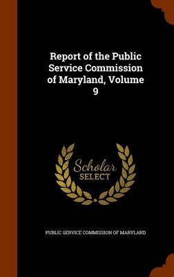 Report of the Public Service Commission of Maryland, Volume 9