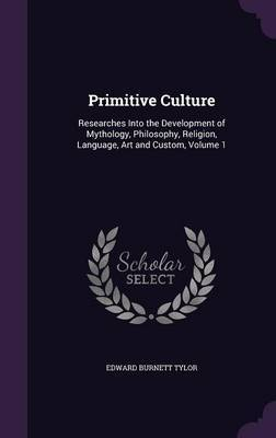 Primitive Culture by Edward Burnett Tylor
