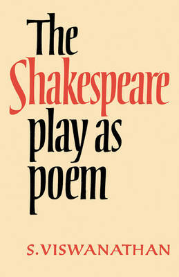 The Shakespeare Play as Poem by S. Viswanathan