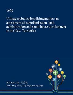 Village Revitalisation/Disintegration by Wai-Man Ng