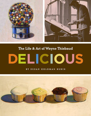Life and Art of Wayne Thiebaud by Susan Rubin image